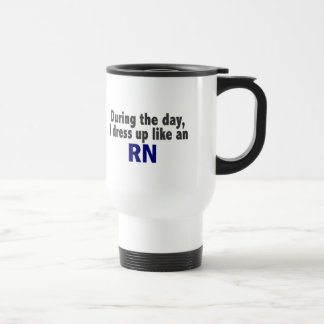 During The Day I Dress Up Like An RN Mugs