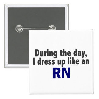 During The Day I Dress Up Like An RN Pin