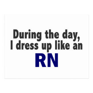 During The Day I Dress Up Like An RN Postcard