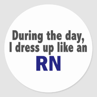 During The Day I Dress Up Like An RN Round Stickers