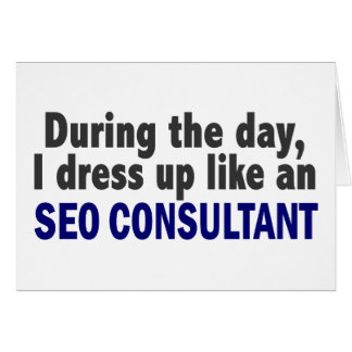 During The Day I Dress Up Like An SEO Consultant Greeting Card