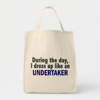 During The Day I Dress Up Like An Undertaker Bag