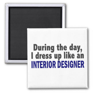 During The Day I Dress Up Like Interior Designer 2 Inch Square Magnet