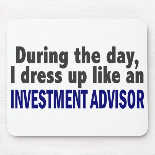 During The Day I Dress Up Like Investment Advisor Mouse Pad