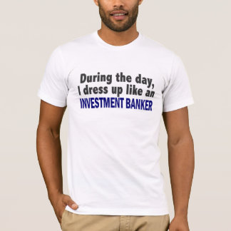 During The Day I Dress Up Like Investment Banker