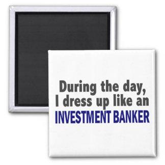 During The Day I Dress Up Like Investment Banker Refrigerator Magnet