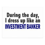 During The Day I Dress Up Like Investment Banker Postcard