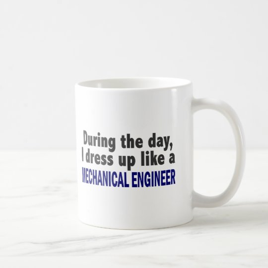 During The Day I Dress Up Like Mechanical Engineer Coffee Mug