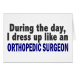 During The Day I Dress Up Like Orthopedic Surgeon Greeting Card