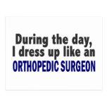 During The Day I Dress Up Like Orthopedic Surgeon Postcard