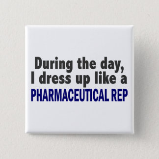 During The Day I Dress Up Like Pharmaceutical Rep Button