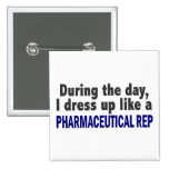 During The Day I Dress Up Like Pharmaceutical Rep Pinback Buttons
