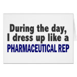 During The Day I Dress Up Like Pharmaceutical Rep Greeting Card