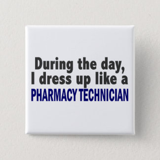 During The Day I Dress Up Like Pharmacy Technician Pinback Button