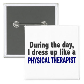 During The Day I Dress Up Like Physical Therapist Button