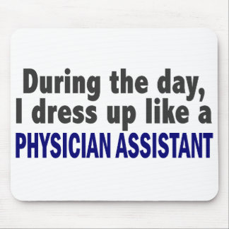 During The Day I Dress Up Like Physician Assistant Mouse Pad