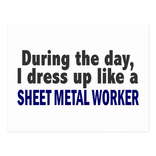 During The Day I Dress Up Like Sheet Metal Worker Postcard
