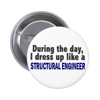 During The Day I Dress Up Like Structural Engineer Button