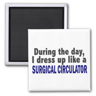 During The Day I Dress Up Like Surgical Circulator Magnet