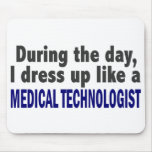 During The Day I Dress Up Medical Technologist Mousepad