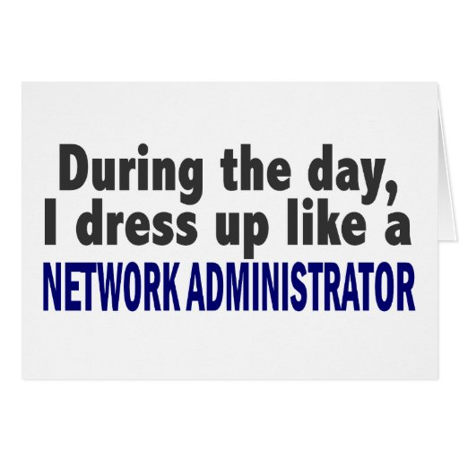 During The Day I Dress Up Network Administrator Greeting Card
