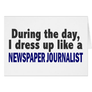 During The Day I Dress Up Newspaper Journalist Greeting Card