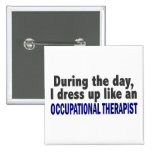 During The Day I Dress Up Occupational Therapist Pins