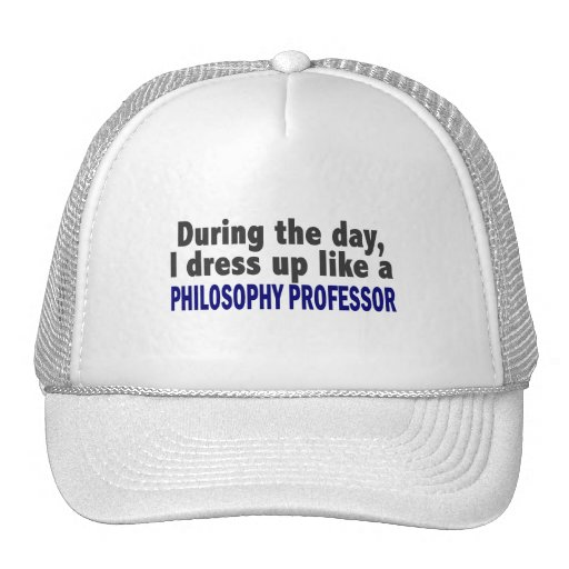 During The Day I Dress Up Philosophy Professor Trucker Hat
