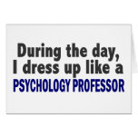 During The Day I Dress Up Psychology Professor Greeting Card