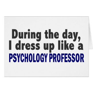 During The Day I Dress Up Psychology Professor Card