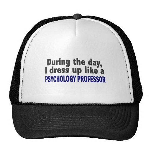 During The Day I Dress Up Psychology Professor Trucker Hat