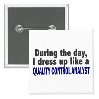 During The Day I Dress Up Quality Control Analyst Pinback Button