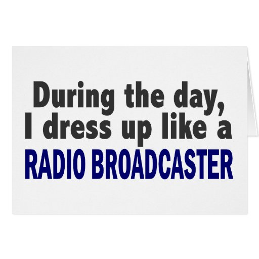 During The Day I Dress Up Radio Broadcaster Greeting Card