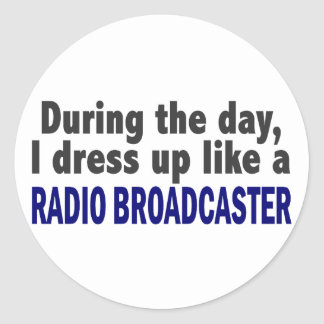 During The Day I Dress Up Radio Broadcaster Round Stickers