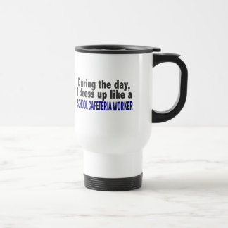 During The Day I Dress Up School Cafeteria Worker 15 Oz Stainless Steel Travel Mug