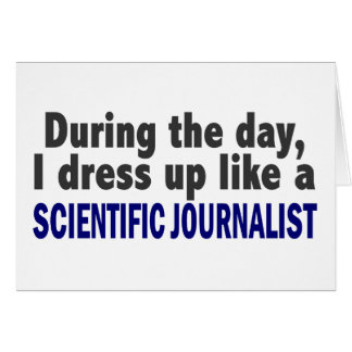 During The Day I Dress Up Scientific Journalist Greeting Card