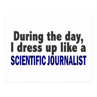 During The Day I Dress Up Scientific Journalist Post Cards