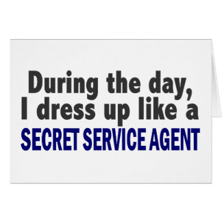 During The Day I Dress Up Secret Service Agent Greeting Card