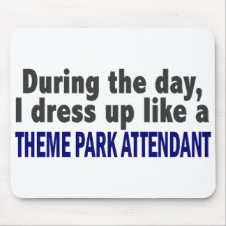 During The Day I Dress Up Theme Park Attendant Mouse Pads