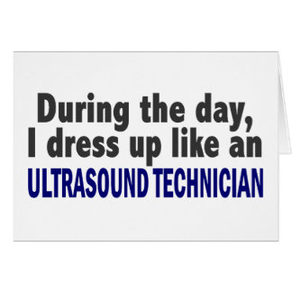 During The Day I Dress Up Ultrasound Technician Card