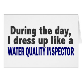 During The Day I Dress Up Water Quality Inspector Greeting Cards