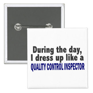 During The Day Quality Control Inspector Pinback Button