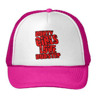 DURTY GIRLS LOVE DUBSTEP TRUCKER HAT
