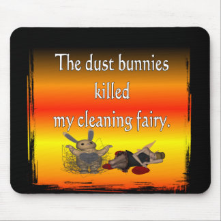Dust bunnies killed my cleaning fairy funny design mouse pad