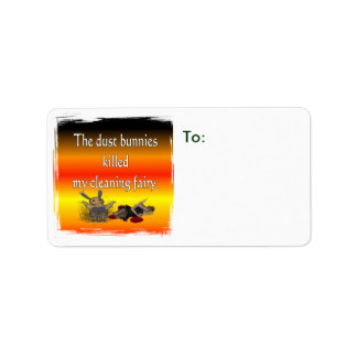 Dust bunnies killed my cleaning fairy personalized address label