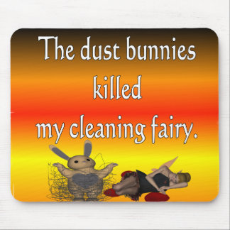 Dust bunnies killed my cleaning fairy mouse pad