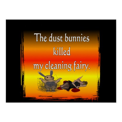 Dust bunnies killed my cleaning fairy poster