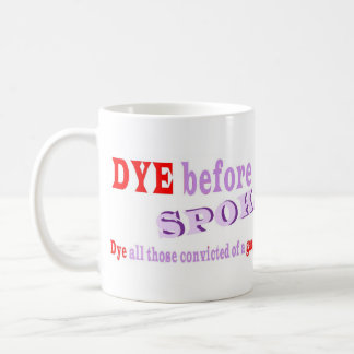 DYE before SPOKANE DIES!! Mug