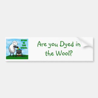 Dyed in the Wool Bumper Sticker