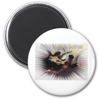 dying to go to heaven 2 inch round magnet